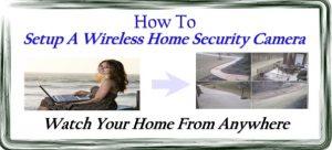 how-to-setup-a-wireless-home-security-camera